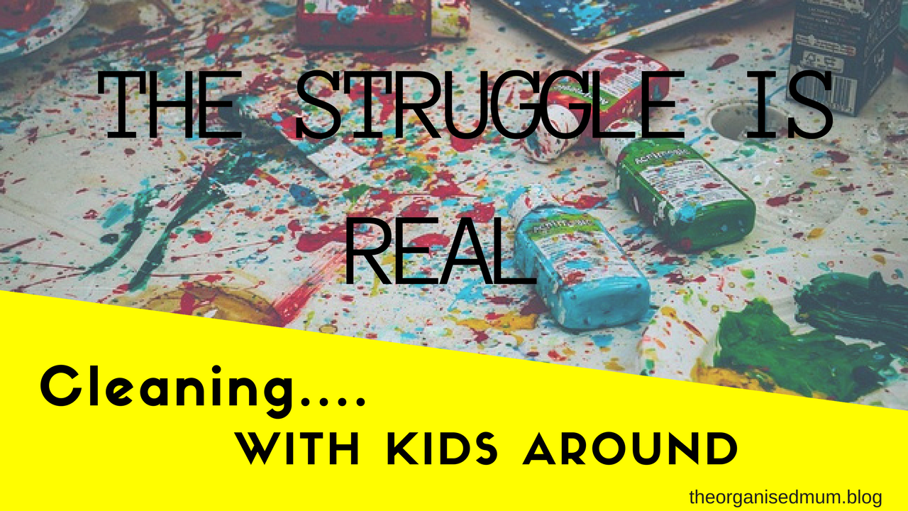 Cleaning with kids around … The Struggle is Real People!