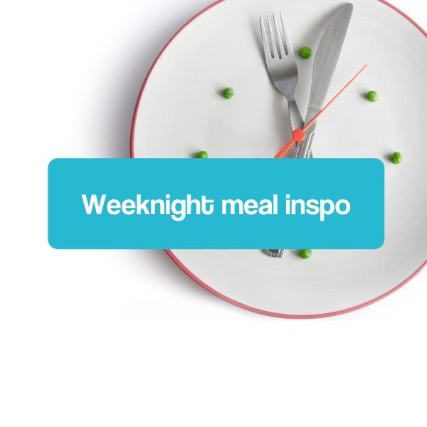 Weeknight Meal Inspo